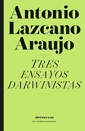 Tres ensayos darwinistas (Opúsculo) por Antonio  Lazcano Araujo