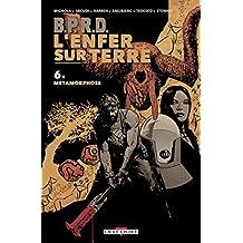 BPRD - L'Enfer sur Terre T06 : Métamorphose