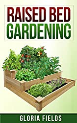 Raised Bed Gardening: The Definitive Guide To Raised Bed Gardening For Beginners. (The Definitive Gardening Guides) (English Edition)