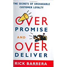 Overpromise And Overdeliver: The Secrets of Unshakable Customer Loyalty