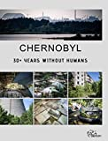 Chernobyl - 30+ Years Without Humans (Hardcover Edition)