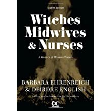 Witches, Midwives, and Nurses: A History of Women Healers (Contemporary Classics) by Barbara Ehrenreich (2010-07-01)