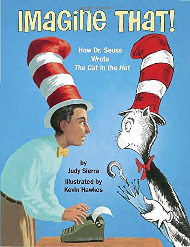 Imagine That!: How Dr. Seuss Wrote The Cat in the (In Was Hat The Cat)