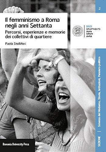 Il femminismo a Roma negli anni Settanta. Percorsi, esperienze e memorie dei Collettivi di quartiere di Paola Stelliferi