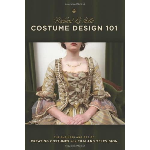 Costume Design 101-2nd edition: The Business and Art of Creating Costumes For Film and Television (Costume Design 101: The Business & Art of Creating) by Richard LaMotte(2010-02-01)