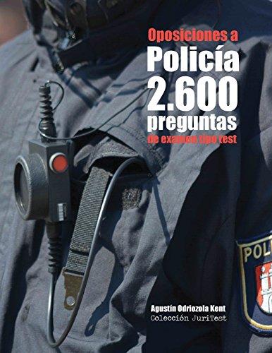 Oposiciones a Policía. 2.600 preguntas de examen tipo test: Exámenes reales de oposición a plazas de Policía local, Policía Nacional y Guardia Civil por Agustín Odriozola Kent