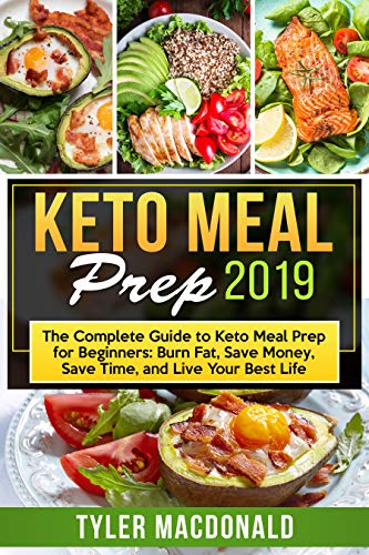 Kostüm Burn E - Keto Meal Prep 2019: The Complete Guide to Keto Meal Prep for Beginners: Burn Fat, Save Money, Save Time, and Live Your Best Life (English Edition)