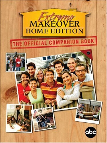 Extreme Makeover (Home Edition): The Official Companion Book (Extreme Makeover Home Edition)