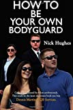 How To Be Your Own Bodyguard: Self Defense for men & women from a lifetime of protect...