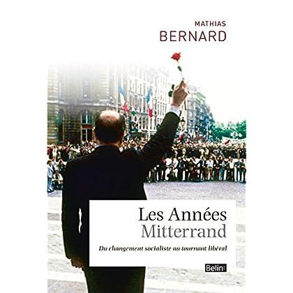 Les Années Mitterrand. Du changement socialiste au tournant libéral (Histoire)