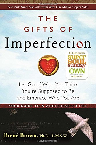 Gifts Of Imperfection, The:: Let Go of Who You Think You're Supposed to be and Embrace Who You are