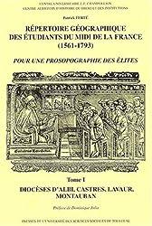 Répertoire géographique des étudiants du Midi de la France (1561-1793) : Tome 1, Diocèses d'Albi, Castres, Montauban, Lavaur