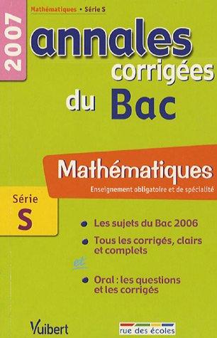 Mathématiques Enseignement obligatoire et de spécialité Série S : Annales corrigées du Bac