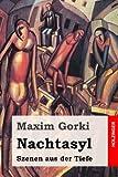 Nachtasyl: Szenen aus der Tiefe - Maxim Gorki