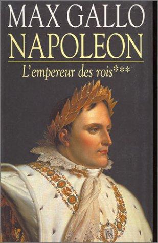 Napoléon, tome 3 : L'Empereur des rois, 1806-1812 par Gallo