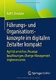 Führungs- und Organisationskonzepte im digitalen Zeitalter kompakt: Agilität erreichen, Prozesse beschleunigen, Change-Management implementieren