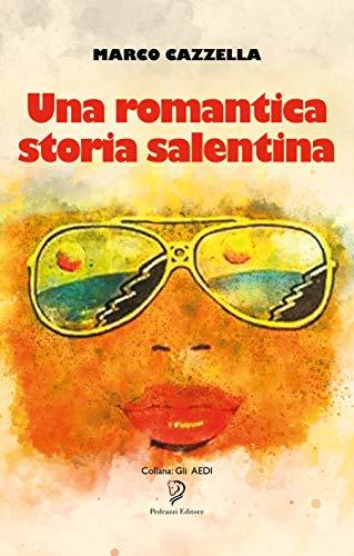 UNA ROMANTICA STORIA SALENTINA (Gli Aedi Vol. 38) di [Cazzella, Marco Michele]