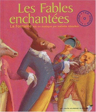 Les Fables enchantées : La Fontaine mis en musique par Isabelle Aboulker (1CD audio) par Jean de La Fontaine