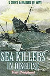 Sea Killers in Disguise: Q Ships and Decoy Raiders of WW1