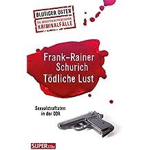 Tödliche Lust: Sexualstraftaten in der DDR (Blutiger Osten 42)