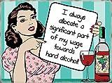 I always allocare a significant parte di my wage verso rigido alcool! Divertente, umorismo, vino, cartoon, comic. Rétro vintage vecchio in design. Metallo/Targa Da Parete in Acciaio - 9 x 6.5 cm (Calamita)