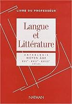 Langue et littérature, livre du professeur - Anthologie XVI-XVII-XVIII siècles de Charpentier