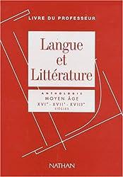 Langue et littérature, livre du professeur : anthologie XVI-XVII-XVIII siècles