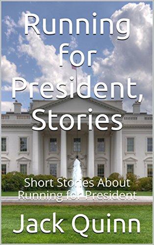 Running for President, Stories: Selected Stories About Running for President (English Edition)