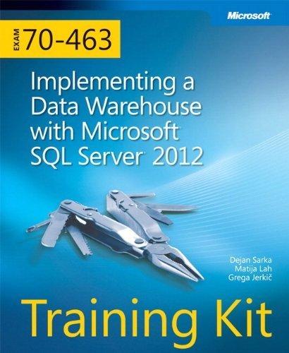 Training Kit (Exam 70-463) Implementing a Data Warehouse with Microsoft SQL Server 2012 (MCSA) (Microsoft Press Training Kit) 1st edition by Sarka, Dejan, Lah, Matija, Jerkic, Grega (2012) Paperback