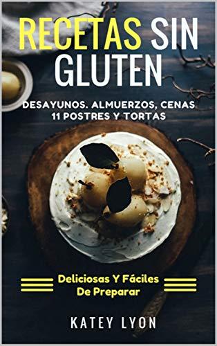 Recetas Sin Gluten.: Desayunos, Almuerzos, Cenas, 11 Postres ...
