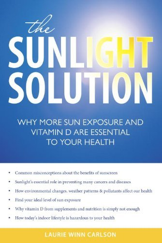 The Sunlight Solution: Why More Sun Exposure and Vitamin D Are Essential to Your Health (Gesund Carlson)