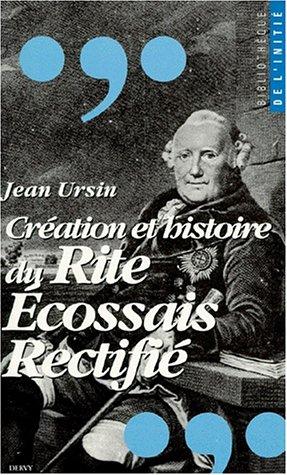 CREATION ET HISTOIRE DU RITE ECOSSAIS RECTIFIE