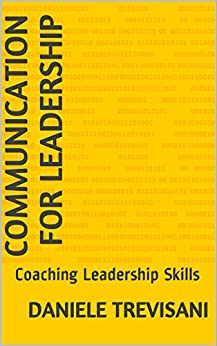 Communication for Leadership: Coaching Leadership Skills (English Edition) di [Trevisani, Daniele]