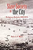 Slave Society in the City: Bridgetown Barbados 1680-1834 by Pedro Welch (2004-04-30)
