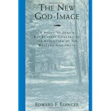 The New God Image: A Study of Jung's Key Letters Concerning The Evolution o the Western God Image
