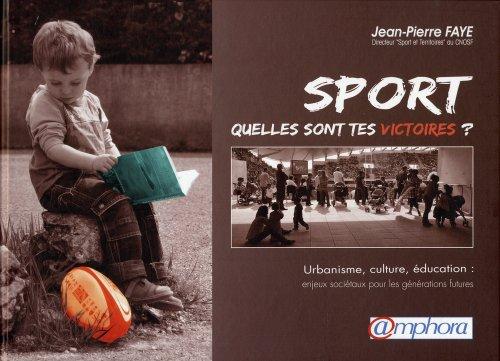 Sport quelles sont les victoires ? Urbanisme culture éducation : enjeux par Jean-Pierre Faye