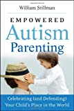 Empowered Autism Parenting: Celebrating (and Defending) Your Child′s Place in the World