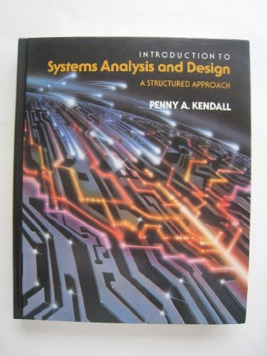 Introduction to Systems Analysis and Design: A Structured Approach by Penny A. Kendall