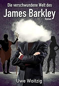 Die verschwundene Welt des James Barkley von [Woitzig, Uwe]