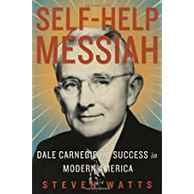 Self-help Messiah: Dale Carnegie and Success in Modern America