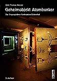 Geheimobjekt Atombunker. Die Troposphären-Funkstation Eichenthal