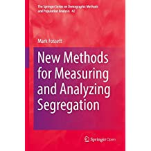 New Methods for Measuring and Analyzing Segregation (The Springer Series on Demographic Methods and Population Analysis, Band 42)