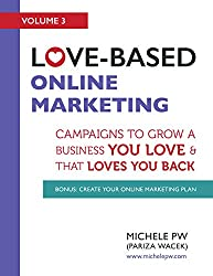 Love-Based Online Marketing: Campaigns to Grow a Business You Love AND That Loves You Back (Love-Based Business Book 3) (English Edition)