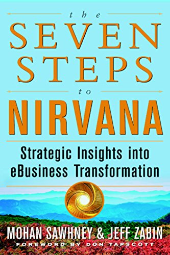 The Seven Steps to Nirvana: Strategic Insights into eBusiness Transformation: Strategic Insight into Ebusiness Transformation (English Edition)