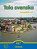 Tala svenska - Schwedisch / Tala svenska - Schwedisch A2+: Lehrbuch