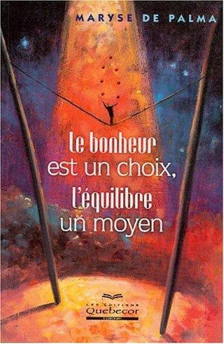 Le bonheur est un choix, l'équilibre un moyen par Maryse de Palma