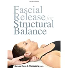 Fascial Release for Structural Balance by Thomas Myers (2010-11-09)