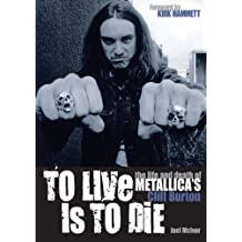 To Live Is To Die: The Life & Death Of Metallica's Cliff Burton (English Edition)