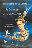 The Complete Stories of Theodore Sturgeon: Saucer of Loneliness Vol 7 (Complete Stori...