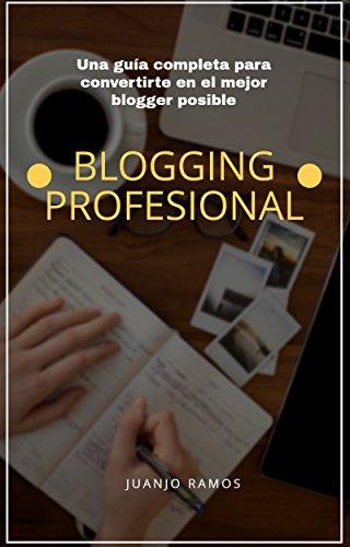 Blogging profesional.: La guía definitiva por Juanjo Ramos